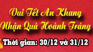 Vui Tết An Khang - Nhận Quà Hoành Tráng