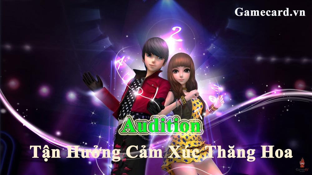Chơi Audition - Tận Hưởng Cảm Xúc Thăng Hoa