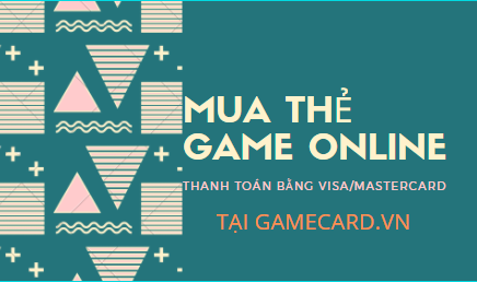 Đơn Giản Hóa Hình Thức Mua Thẻ Game Online Bằng Việc Thanh Toán Qua Thẻ Visa, Mastercard.