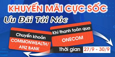 Khuyến Mãi Cực Sốc - Ưu Đãi Tới Nóc : Khi Thanh Toán Qua ONECOM, Chuyển Khoản Commonwealth, ANZ bank
