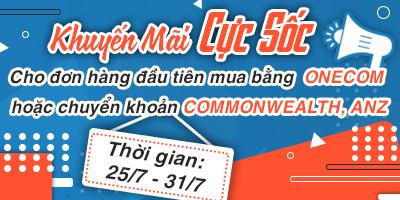 Khuyến Mãi Cực Sốc Cho đơn hàng đầu tiên mua bằng ONECOM hoặc chuyển khoản COMMONWEALTH, ANZ