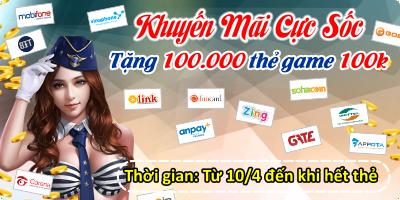 Khuyến mãi cực sốc - Tặng 100.000 thẻ game mệnh giá 100k