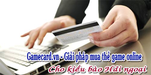 Gamecard.vn - Giải pháp mua thẻ game online cho kiều bào hải ngoại